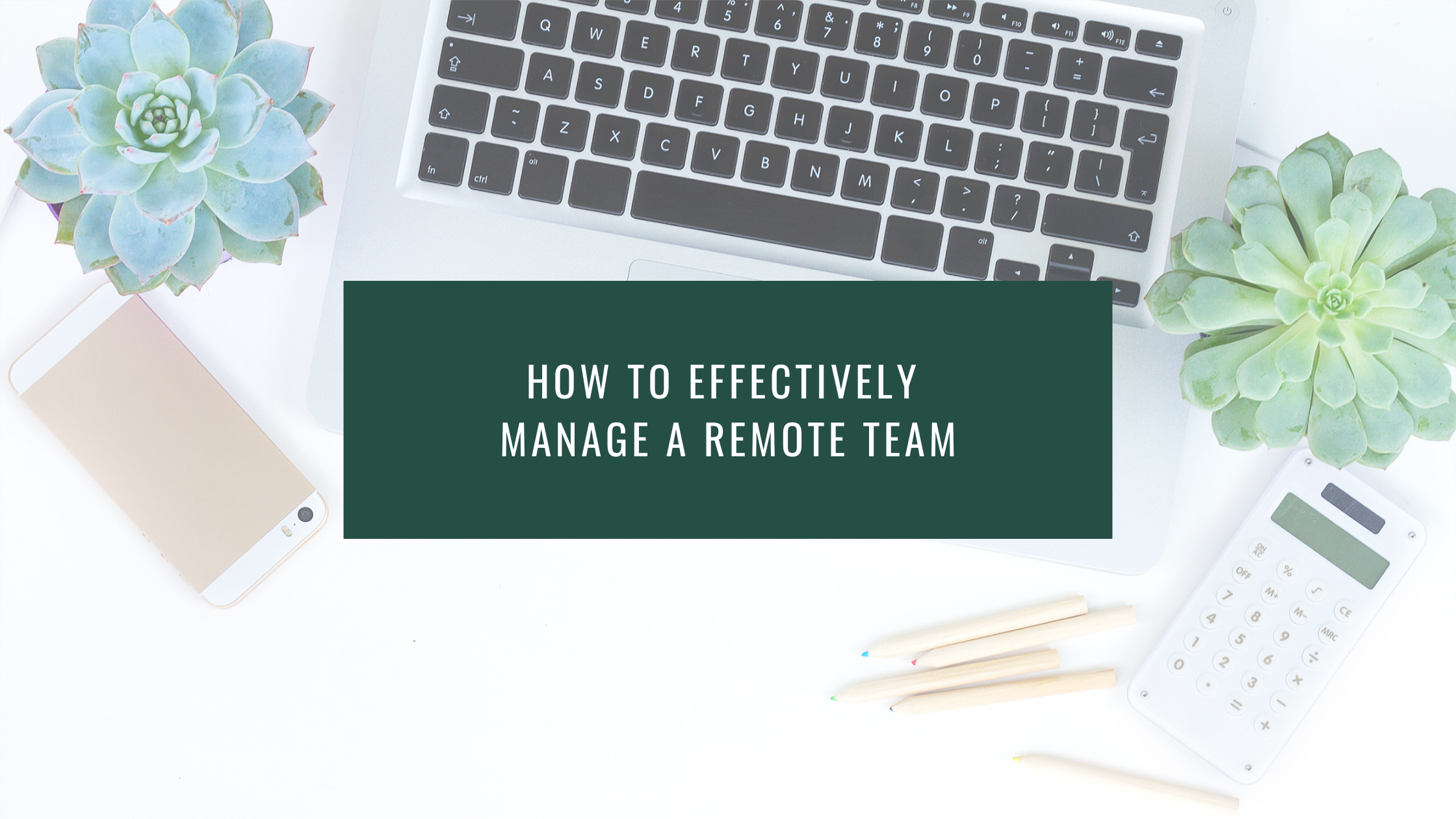 How to effectively manage a remote team